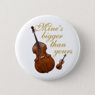 Mine's bigger than yours - string players 6 cm round badge