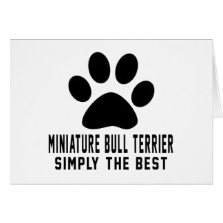 Miniature Bull Terrier Simply the best Card
