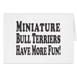 Miniature Bull Terriers Have More Fun Cards