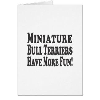 Miniature Bull Terriers Have More Fun! Greeting Card