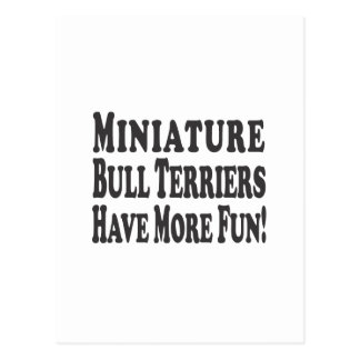 Miniature Bull Terriers Have More Fun! Postcard