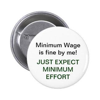 Minimum Wage=Minimum Effort 6 Cm Round Badge