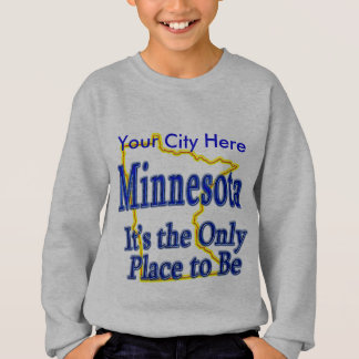 Minnesota  It's the Only Place to Be Sweatshirt
