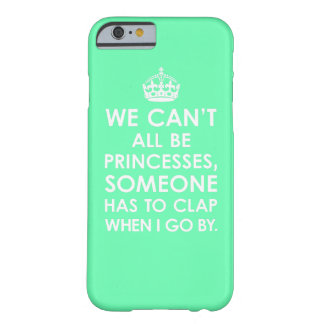 Mint We Can't All Be Princesses iPhone 6 case