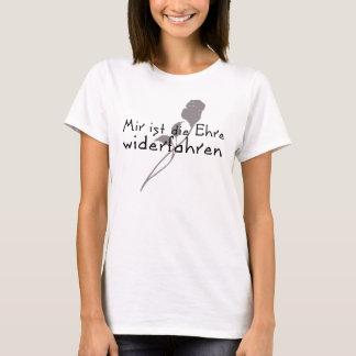 """""""Mir ist die Ehre widerfahren"""" T-Shirt"""