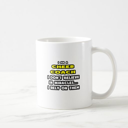 Miracles and Cheer Coaches ... Funny Coffee Mug