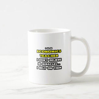 Miracles and Economics Teachers ... Funny Coffee Mugs