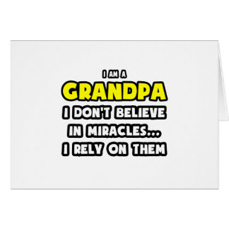 Miracles and Grandpas ... Funny Greeting Card