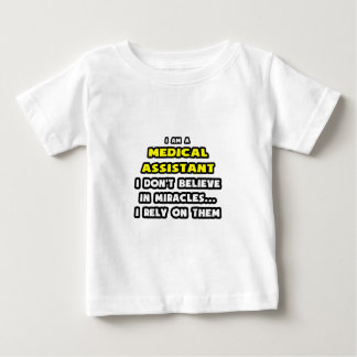 Miracles and Medical Assistants ... Funny Baby T-Shirt