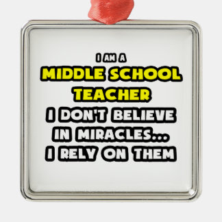 Miracles and Middle School Teachers ... Funny Christmas Ornament