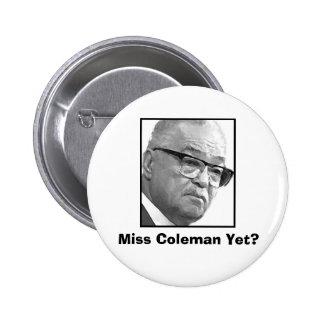 Miss Coleman Yet? 6 Cm Round Badge