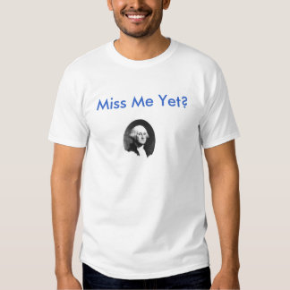 Miss Me Yet? 2012 Tees