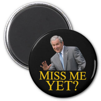 Miss Me Yet? Bush George Bush anti-obama humor Fridge Magnets
