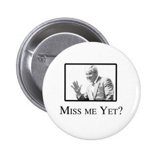 MISS ME YET BUTTON