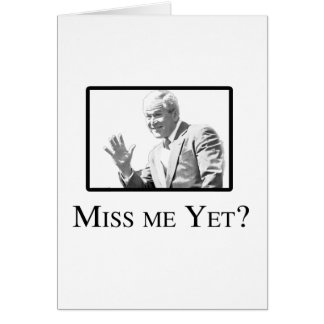 MISS ME YET? GREETING CARD