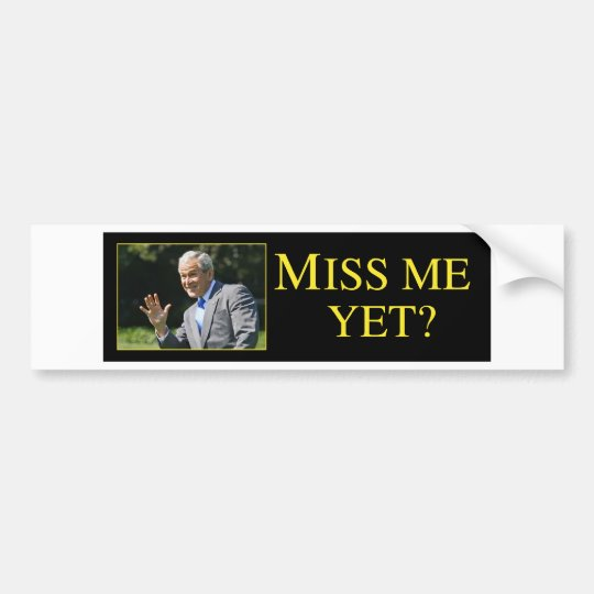 Miss Me Yet? George Bush Bumper Sticker