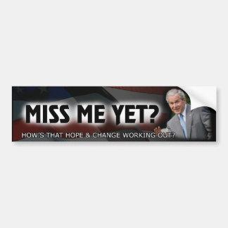 Miss Me Yet George W Bush Bumper Sticker