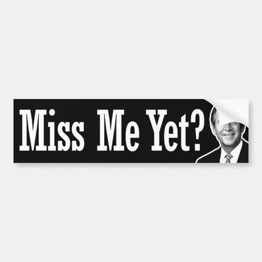 Miss Me Yet? George W. Bush Bumper Sticker