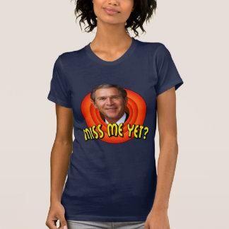 Miss Me Yet? George W Bush Shirt