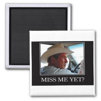 Miss Me Yet, George W Bush Square Magnet