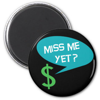 Miss Me Yet? Money 6 Cm Round Magnet