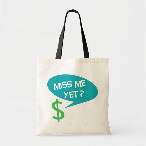Miss Me Yet? Money Tote Bags