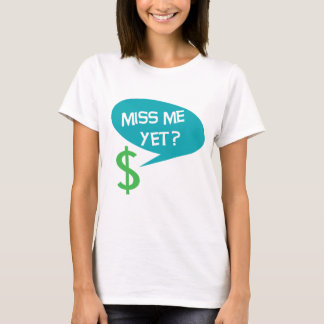 Miss Me Yet? Money T-Shirt