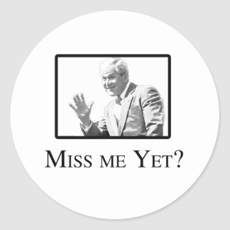 MISS ME YET? ROUND STICKER