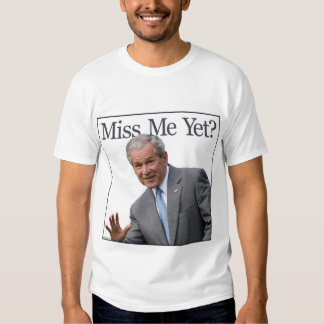 Miss Me Yet? shirt