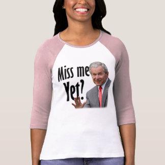 Miss Me Yet? Tshirt