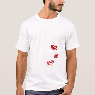 Miss Me Yet?_white  Shirt