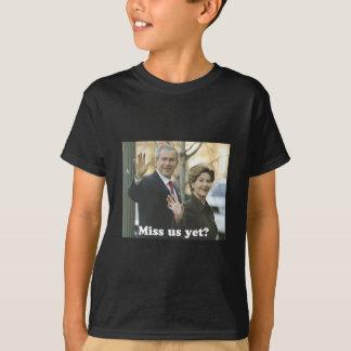 Miss us yet? T-Shirt