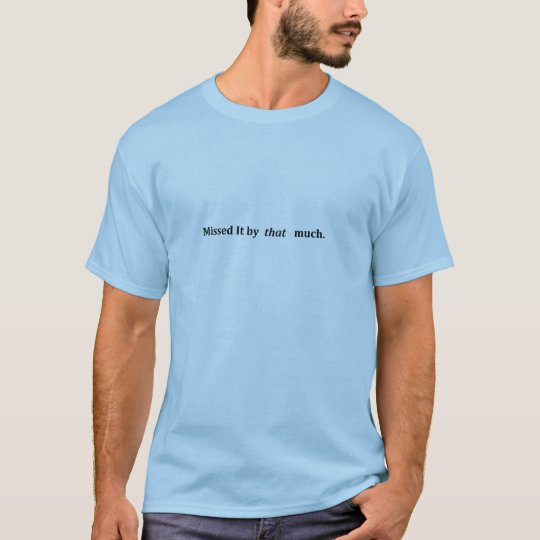 Missed It By that Much - Get Smart T-Shirt