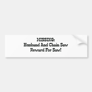 Missing Husband And Chainsaw Reward For Saw Bumper Sticker