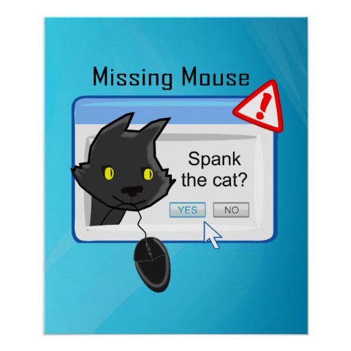 Missing Mouse? Spank the cat! Print