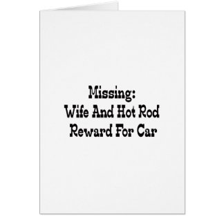 Missing Wife And Hot Rod Reward For Car Greeting Cards