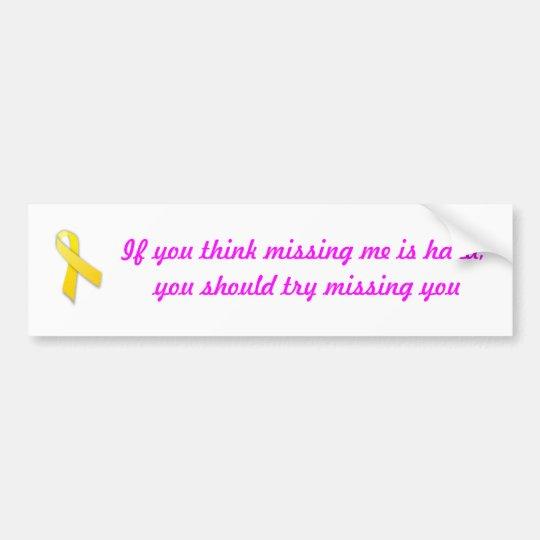Missing you bumper sticker
