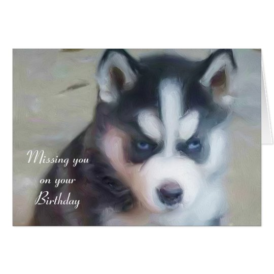 Missing you on your Birthday Husky Puppy card