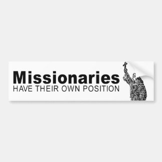 MISSIONARIES HAVE THEIR OWN POSITION -.png Bumper Sticker