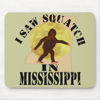MIssissippi Sasquatch Bigfoot Spotter - I Saw Him Mouse Pad