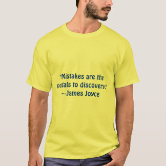 """""""Mistakes are the portals to discovery.""""~James ... T-Shirt"""