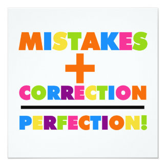 "Mistakes Plus Correction Equals Perfection 5.25"" Square Invitation Card"