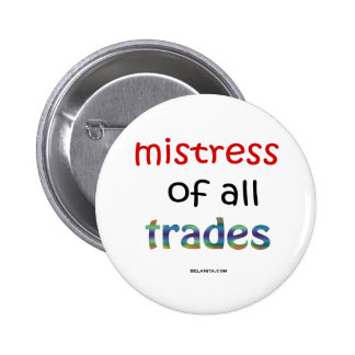 mistress of all trades pinback buttons