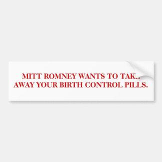 MITT ROMNEY WANTS TO TAKE AWAY YOUR BIRTH CONTROL BUMPER STICKER