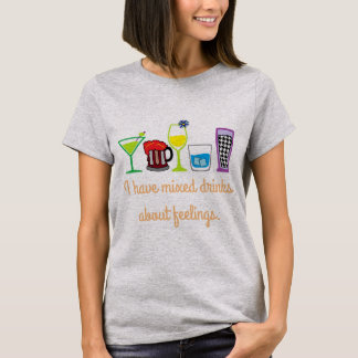 Mixed drinks about feelings T-Shirt