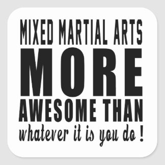 Mixed martial arts more awesome than whatever it i square sticker