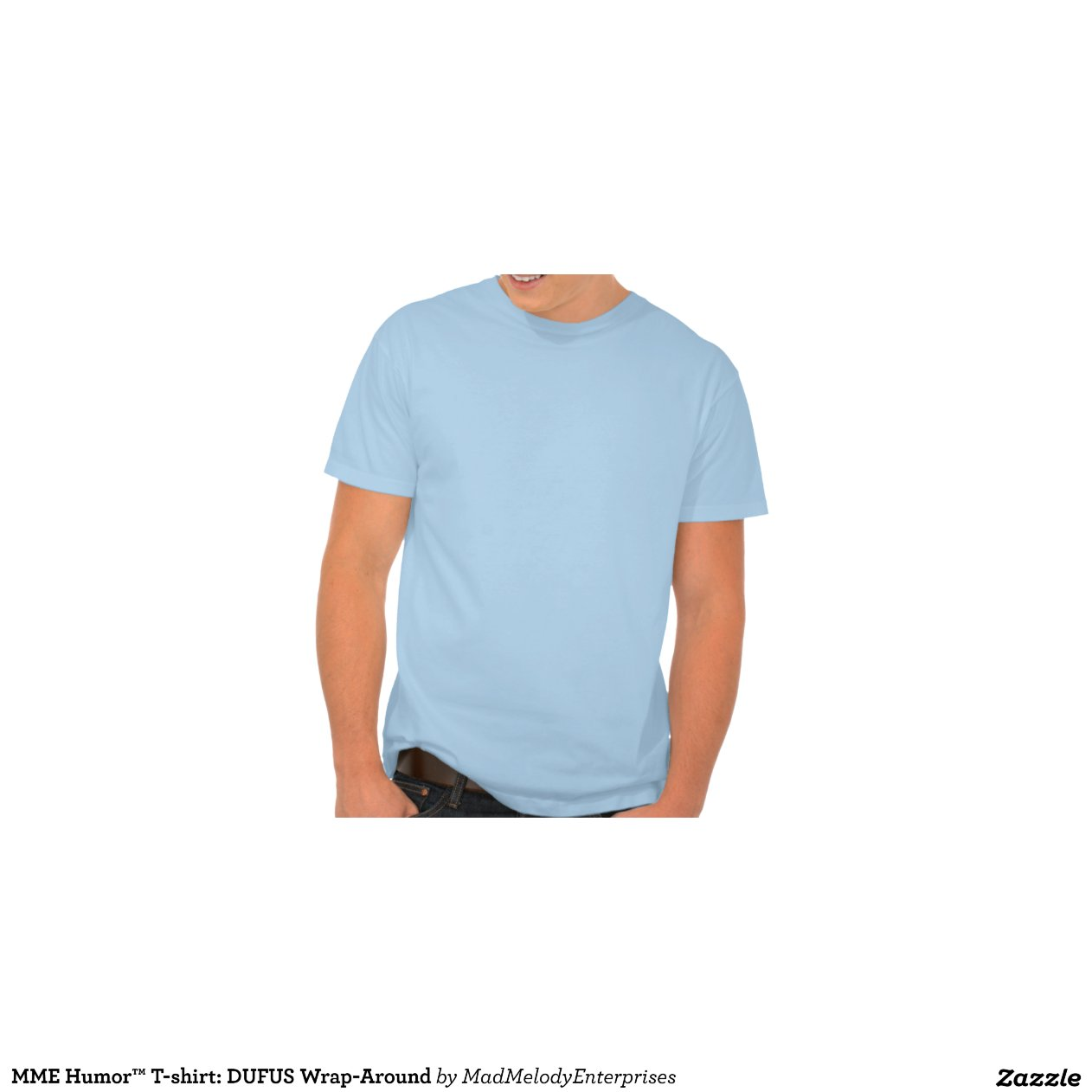 Mme humour t shirt dufus wrap around zazzle for Wrap style t shirts