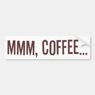 Mmm Coffee... Bumper Sticker