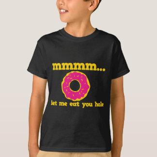 mmm let me eat you hole doughnut design T-Shirt