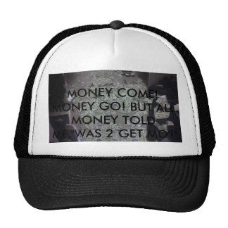 MO CASH, MONEY COME! MONEY GO! BUT ALL MONEY TO... TRUCKER HAT